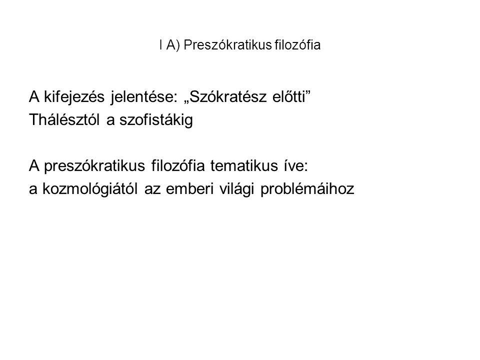 I A) Preszókratikus filozófia
