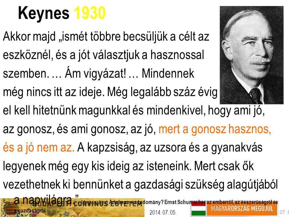 """Keynes 1930 Akkor majd """"ismét többre becsüljük a célt az"""