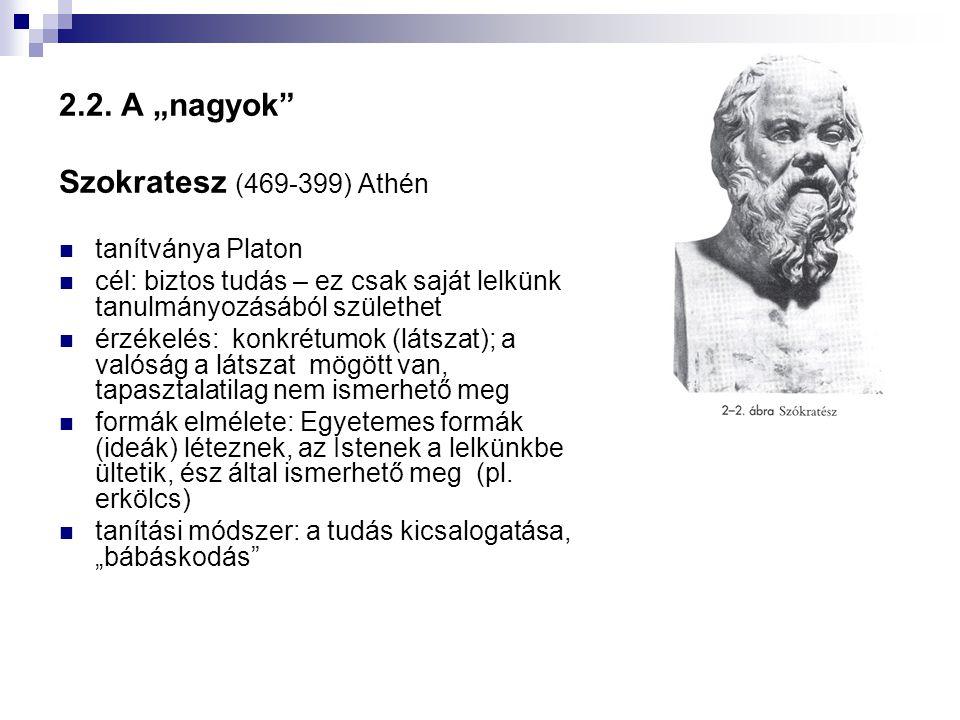 """2.2. A """"nagyok Szokratesz (469-399) Athén tanítványa Platon"""