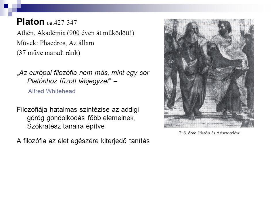 Platon i.e.427-347 Athén, Akadémia (900 éven át működött!)