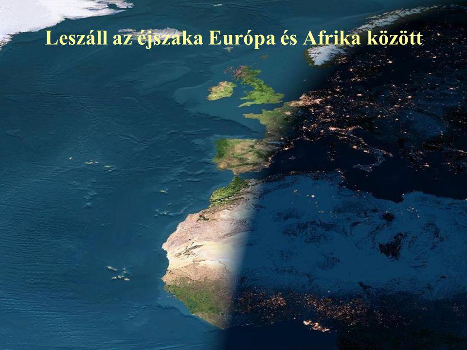 Leszáll az éjszaka Európa és Afrika között