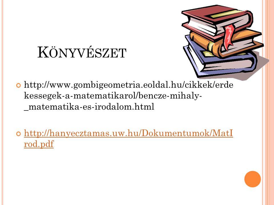 Könyvészet http://www.gombigeometria.eoldal.hu/cikkek/erde kessegek-a-matematikarol/bencze-mihaly- _matematika-es-irodalom.html.