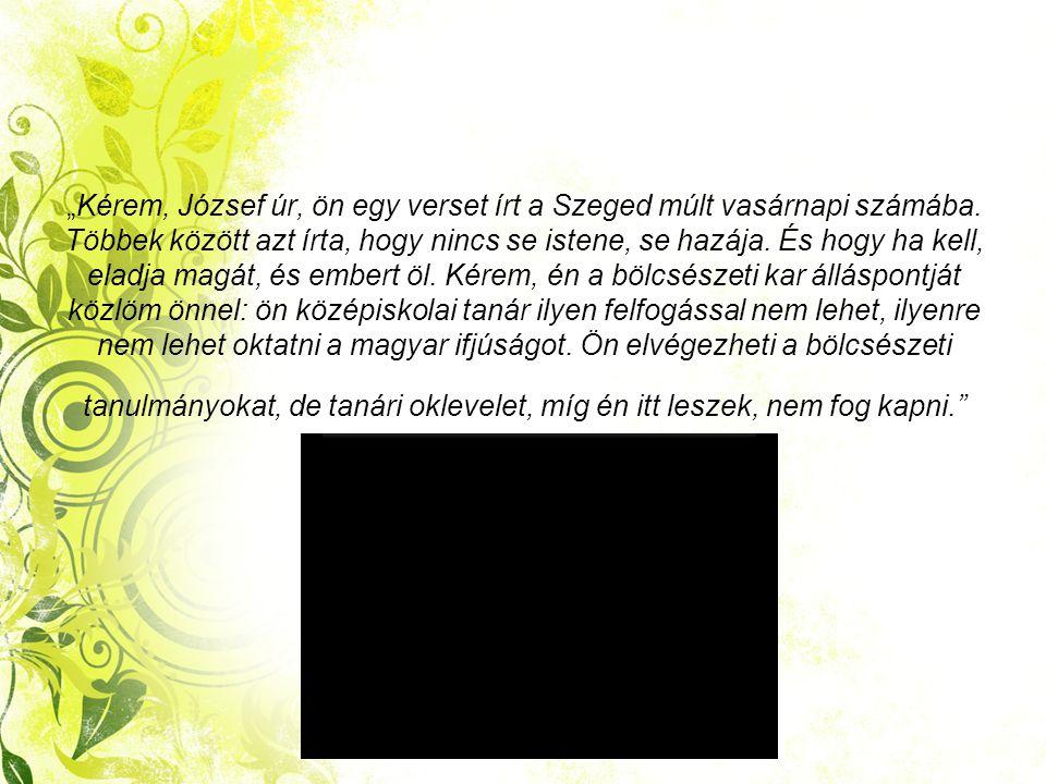 """""""Kérem, József úr, ön egy verset írt a Szeged múlt vasárnapi számába"""