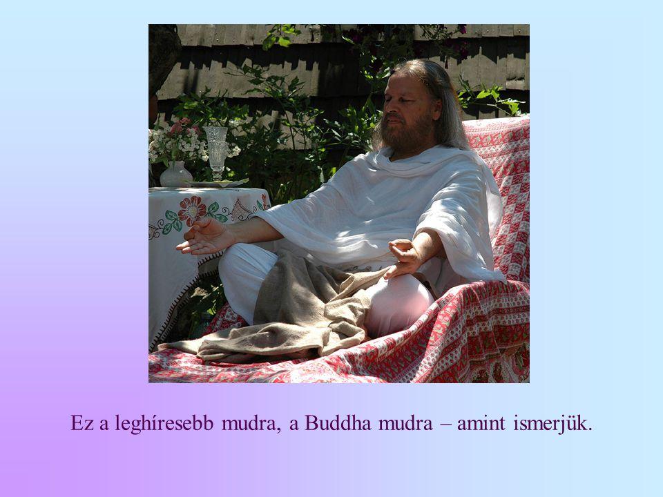 Ez a leghíresebb mudra, a Buddha mudra – amint ismerjük.