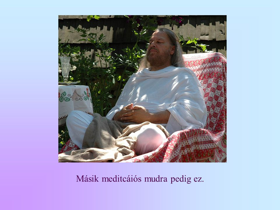 Másik meditcáiós mudra pedig ez.