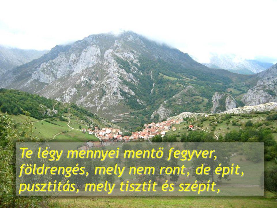 Te légy mennyei mentő fegyver, földrengés, mely nem ront, de épít, pusztítás, mely tisztít és szépít,