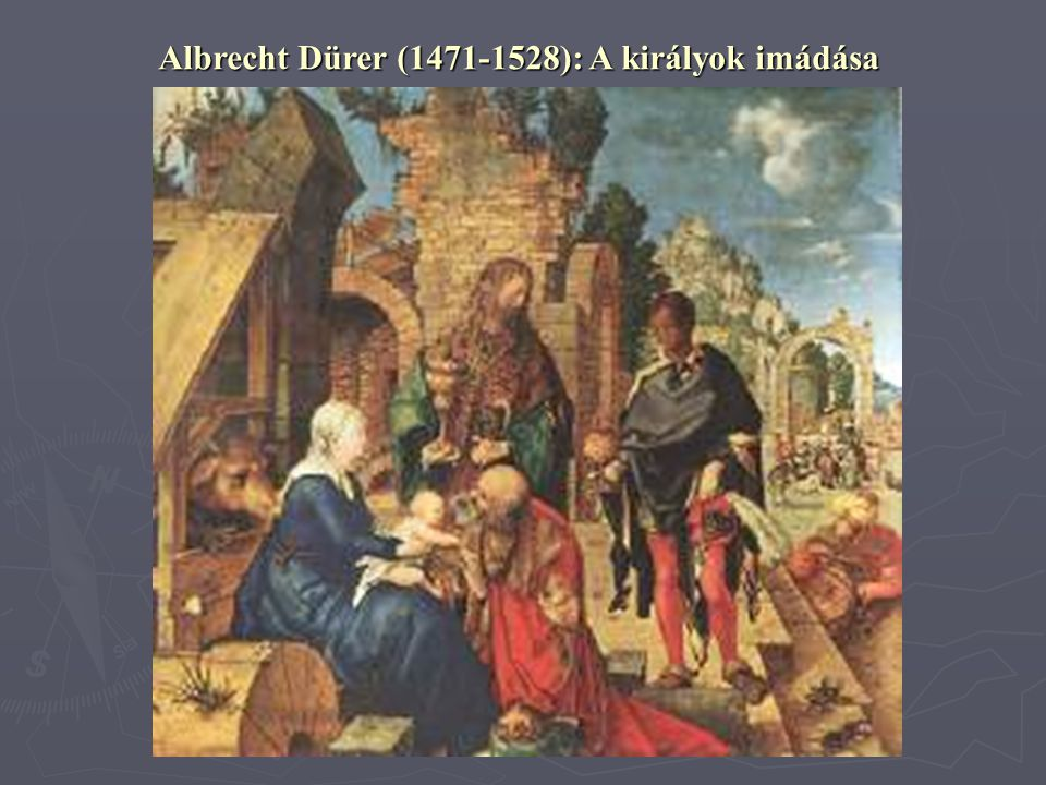 Albrecht Dürer (1471-1528): A királyok imádása