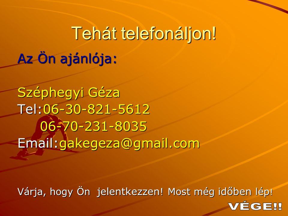 Tehát telefonáljon! VÉGE!! Az Ön ajánlója: Széphegyi Géza