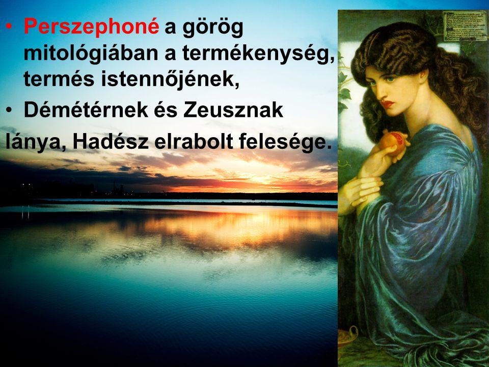 Perszephoné a görög mitológiában a termékenység, termés istennőjének,