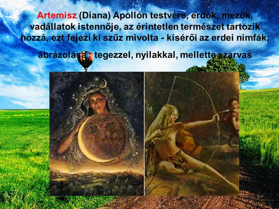 Artemisz (Diana) Apollón testvére, erdők, mezők, vadállatok istennője, az érintetlen természet tartozik hozzá, ezt fejezi ki szűz mivolta - kísérői az erdei nimfák, ábrázolása : tegezzel, nyilakkal, mellette szarvas
