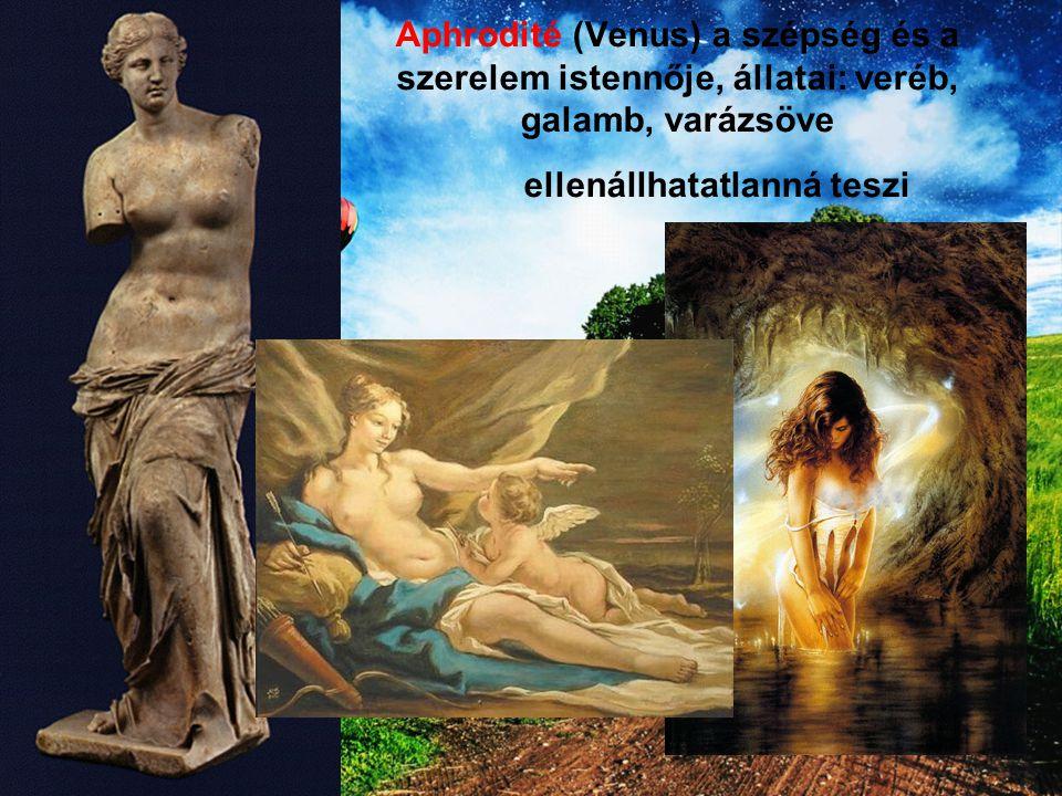 Aphrodité (Venus) a szépség és a szerelem istennője, állatai: veréb, galamb, varázsöve ellenállhatatlanná teszi