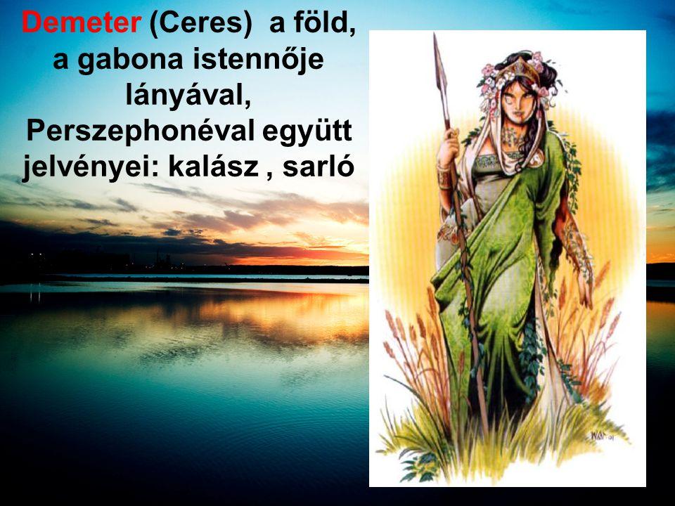 Demeter (Ceres) a föld, a gabona istennője lányával, Perszephonéval együtt jelvényei: kalász , sarló