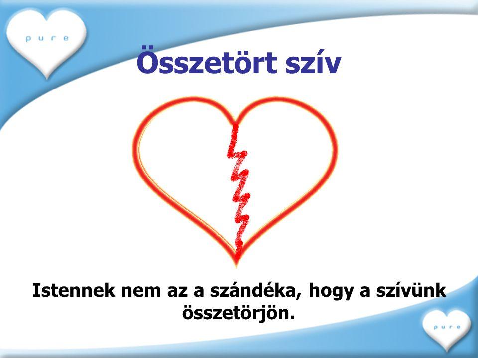 Istennek nem az a szándéka, hogy a szívünk összetörjön.