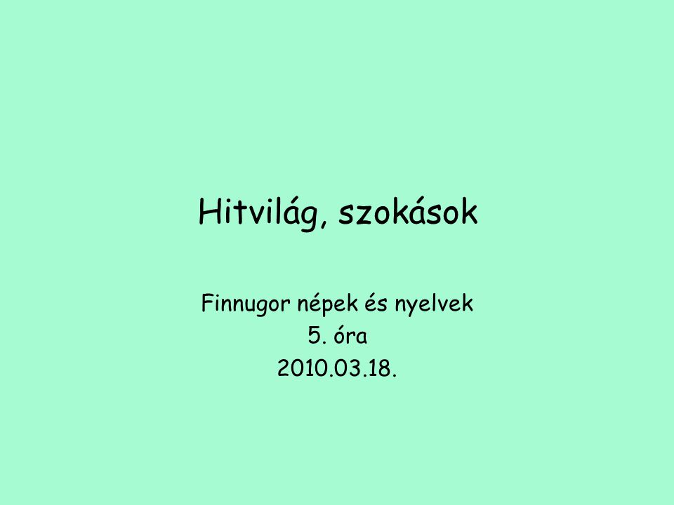 Finnugor népek és nyelvek 5. óra 2010.03.18.