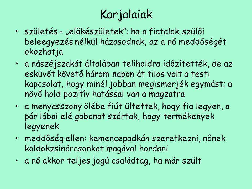"""Karjalaiak születés - """"előkészületek : ha a fiatalok szülői beleegyezés nélkül házasodnak, az a nő meddőségét okozhatja."""