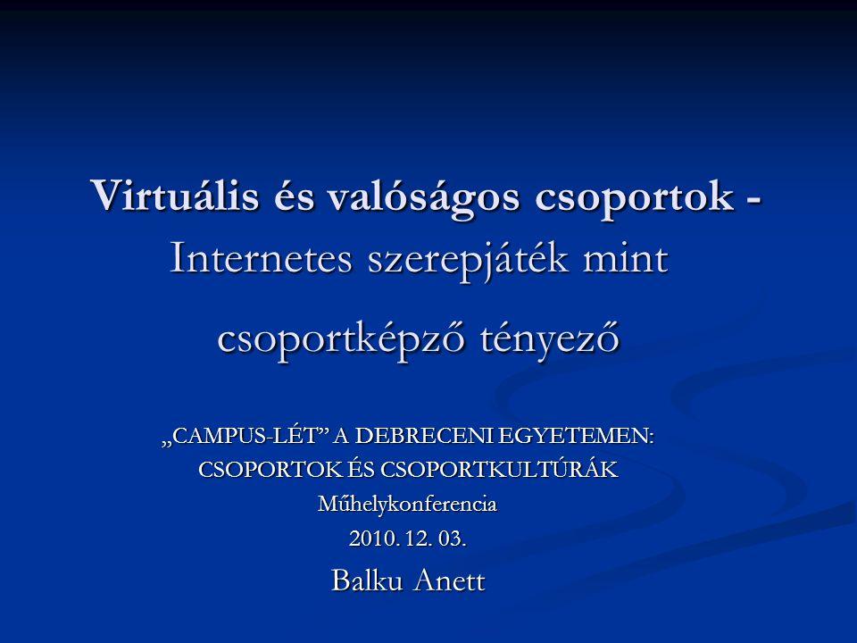 Virtuális és valóságos csoportok - Internetes szerepjáték mint csoportképző tényező
