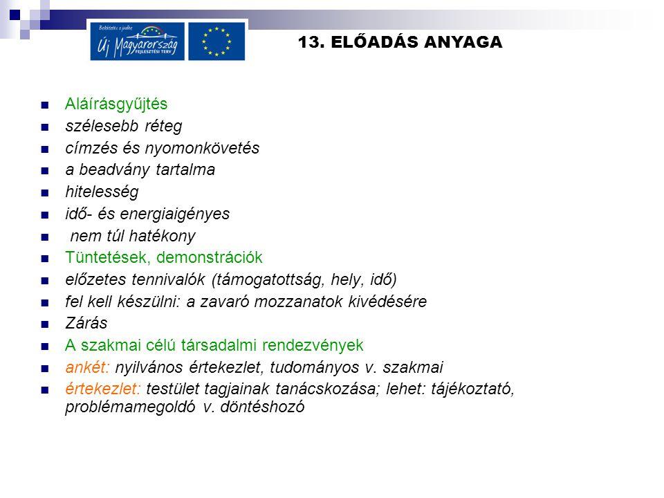 13. ELŐADÁS ANYAGA Aláírásgyűjtés. szélesebb réteg. címzés és nyomonkövetés. a beadvány tartalma.