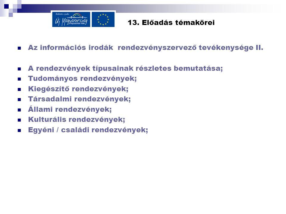 13. Előadás témakörei Az információs irodák rendezvényszervező tevékenysége II. A rendezvények típusainak részletes bemutatása;