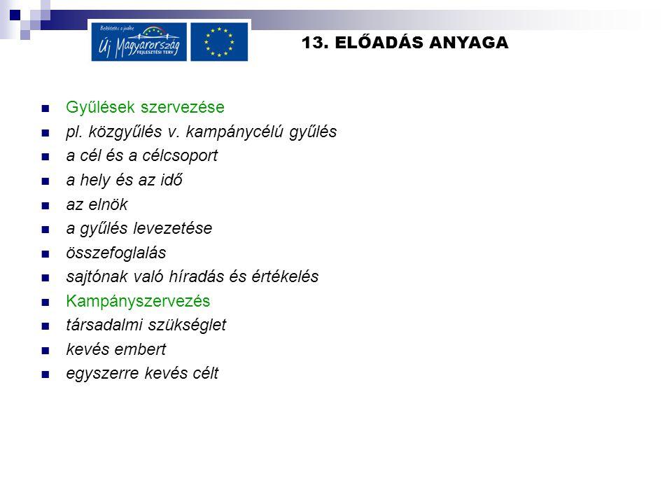 13. ELŐADÁS ANYAGA Gyűlések szervezése. pl. közgyűlés v. kampánycélú gyűlés. a cél és a célcsoport.