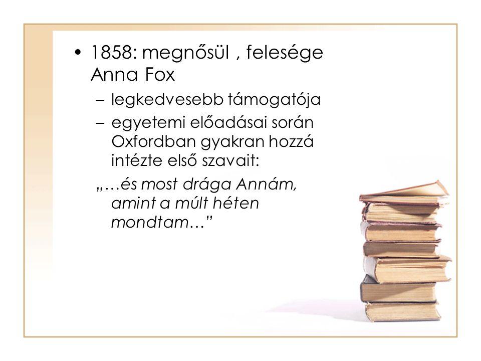 1858: megnősül , felesége Anna Fox