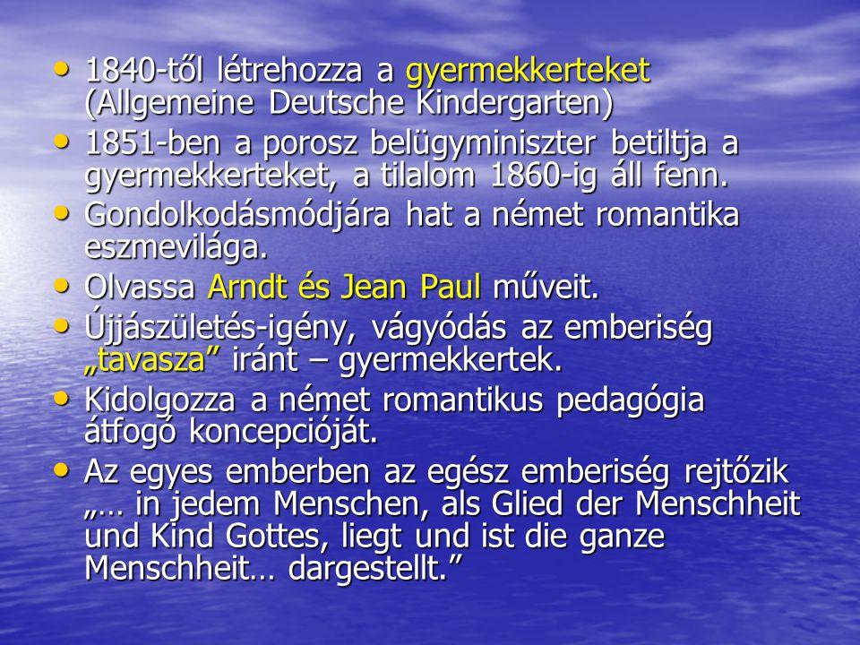 1840-től létrehozza a gyermekkerteket (Allgemeine Deutsche Kindergarten)