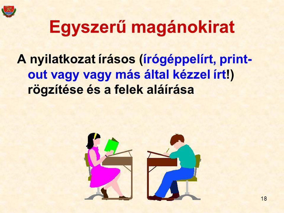 Egyszerű magánokirat A nyilatkozat írásos (írógéppelírt, print-out vagy vagy más által kézzel írt!) rögzítése és a felek aláírása.