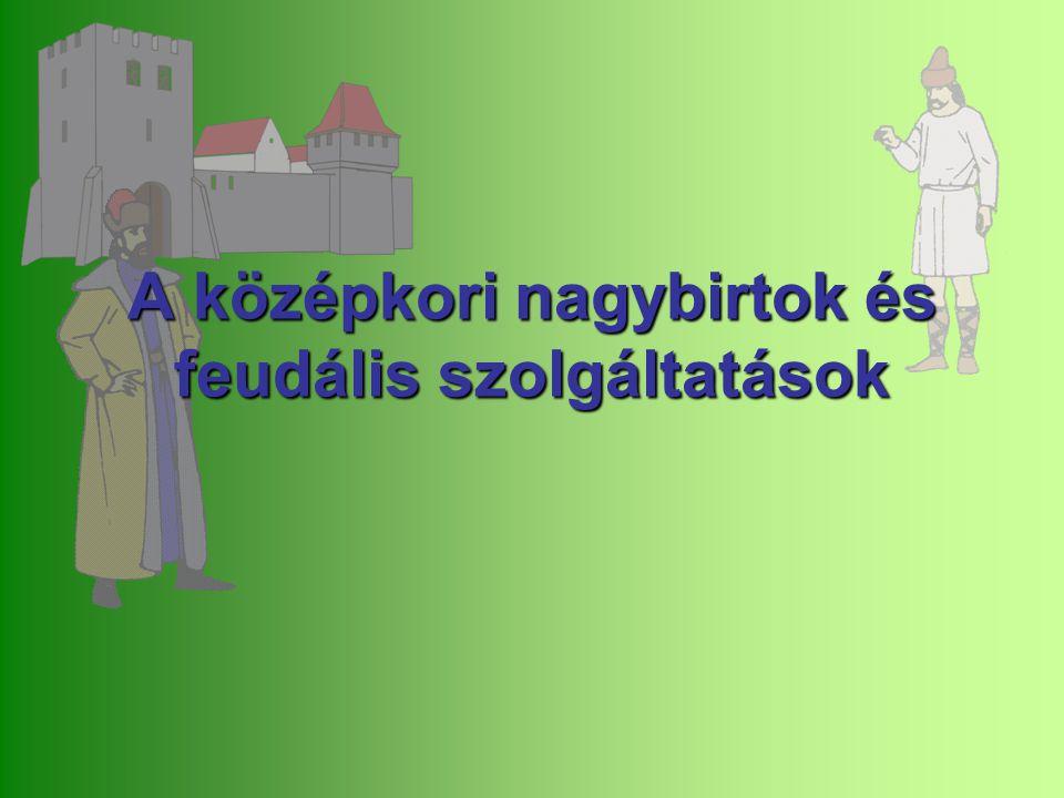 A középkori nagybirtok és feudális szolgáltatások