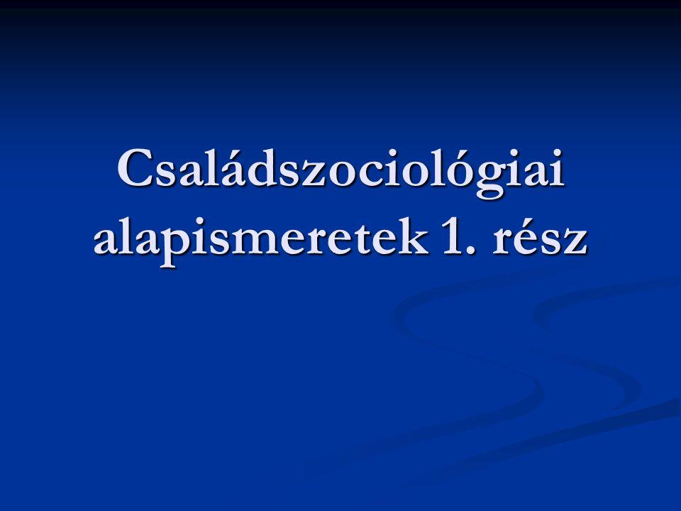 Családszociológiai alapismeretek 1. rész