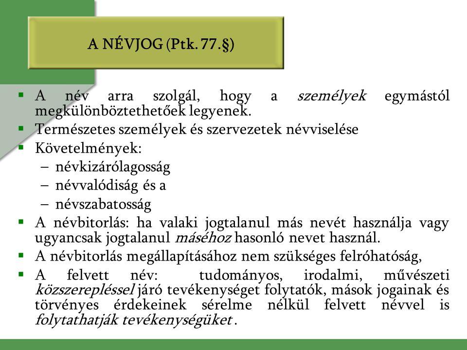 A NÉVJOG (Ptk. 77.§) A név arra szolgál, hogy a személyek egymástól megkülönböztethetőek legyenek. Természetes személyek és szervezetek névviselése.