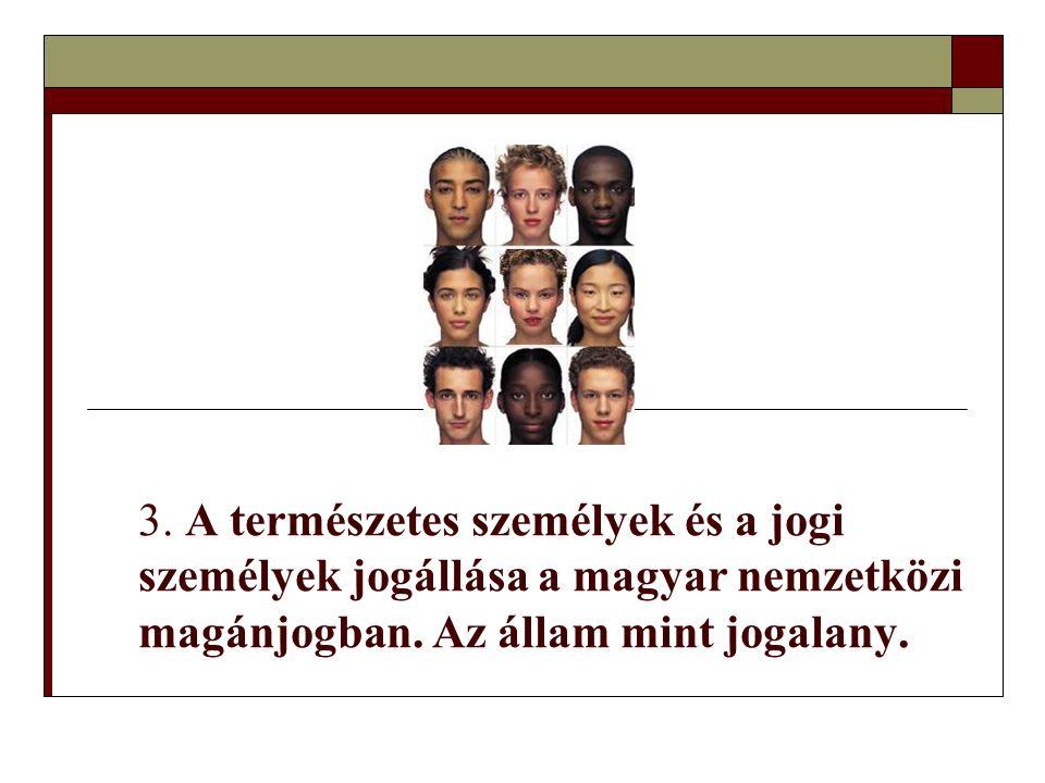 3. A természetes személyek és a jogi személyek jogállása a magyar nemzetközi magánjogban.