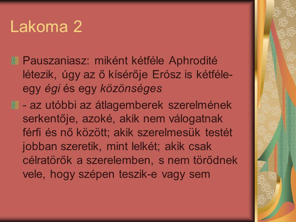 Lakoma 2 Pauszaniasz: miként kétféle Aphrodité létezik, úgy az ő kísérője Erósz is kétféle- egy égi és egy közönséges.