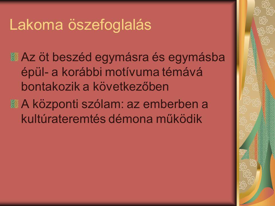 Lakoma öszefoglalás Az öt beszéd egymásra és egymásba épül- a korábbi motívuma témává bontakozik a következőben.