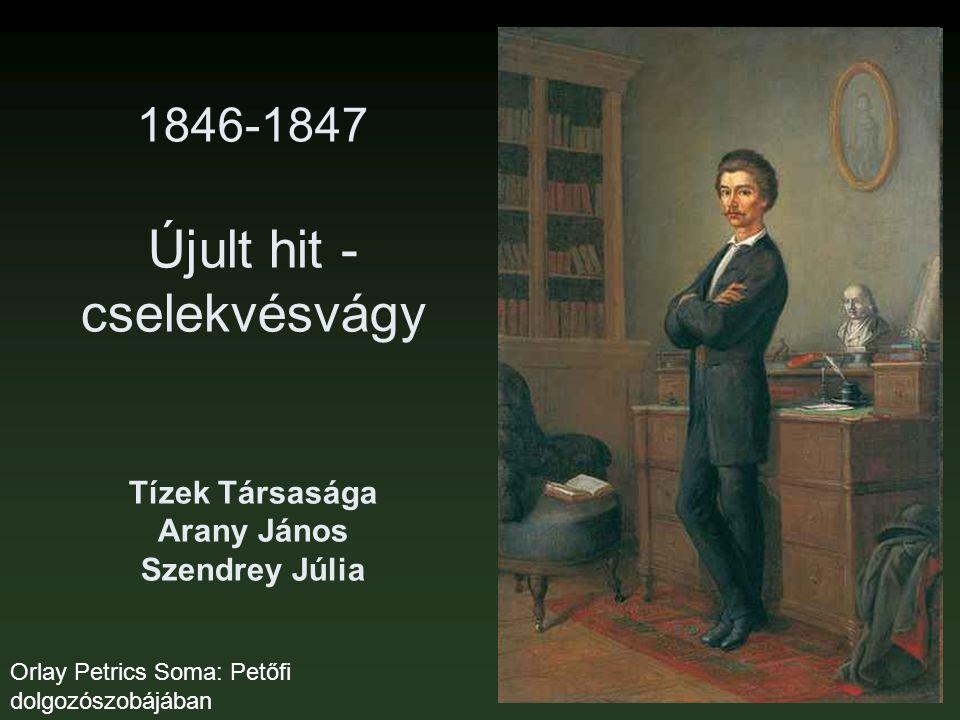 1846-1847 Újult hit - cselekvésvágy Tízek Társasága Arany János Szendrey Júlia