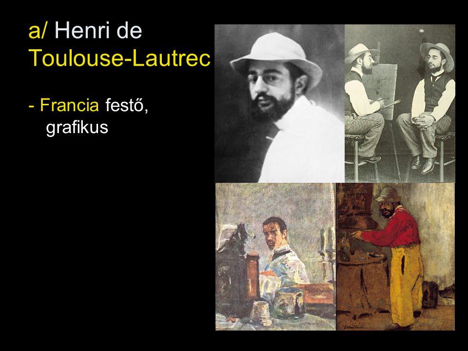a/ Henri de Toulouse-Lautrec