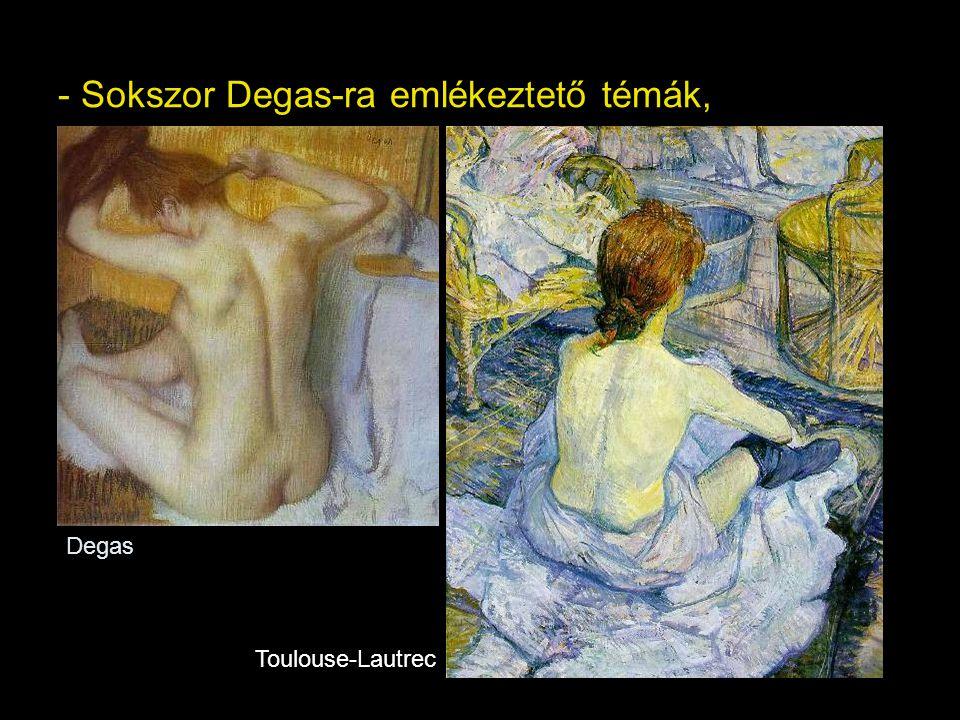 - Sokszor Degas-ra emlékeztető témák,