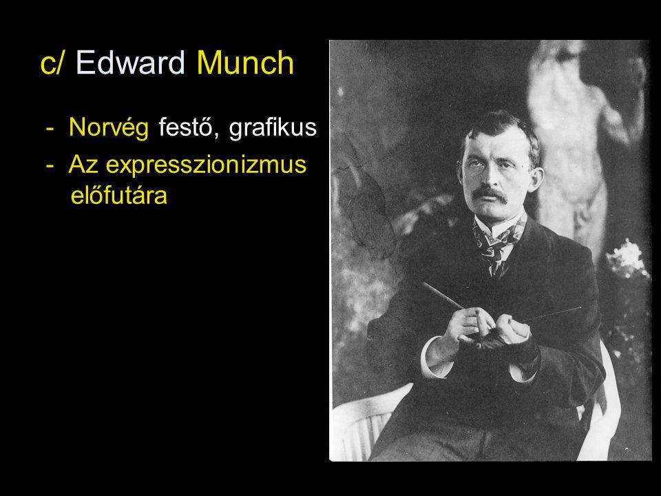 c/ Edward Munch - Norvég festő, grafikus