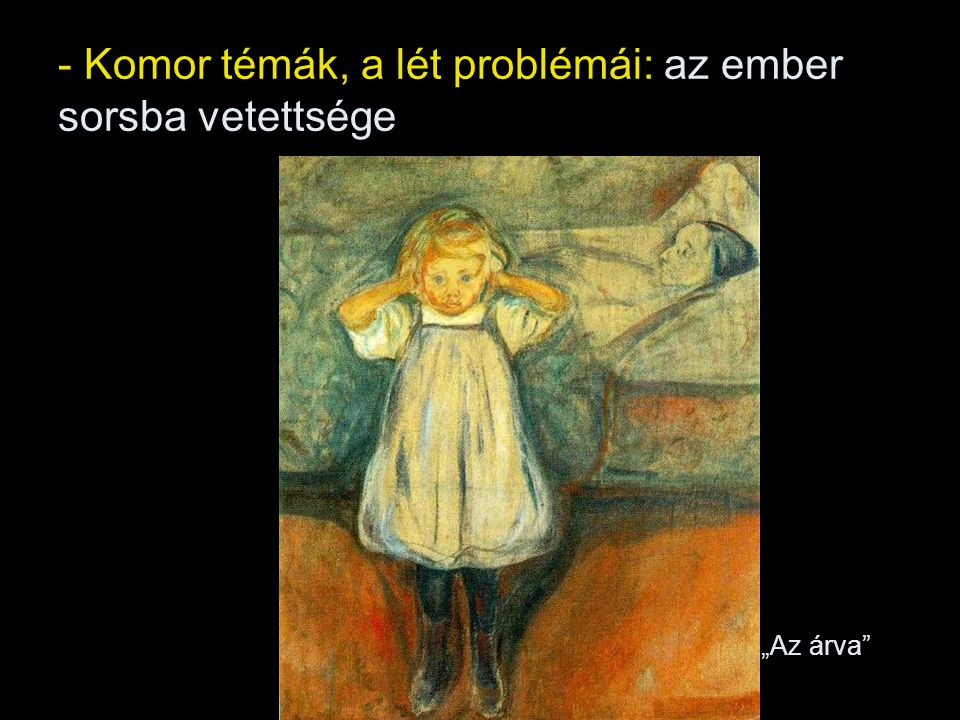 - Komor témák, a lét problémái: az ember sorsba vetettsége