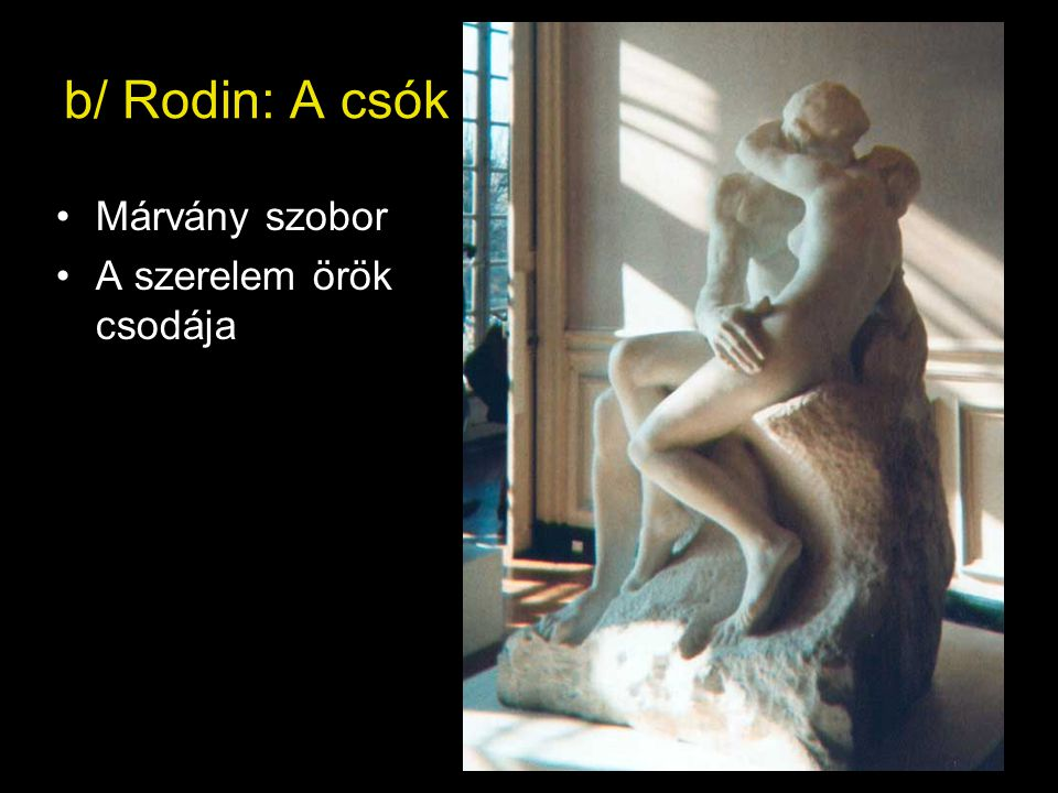 b/ Rodin: A csók Márvány szobor A szerelem örök csodája