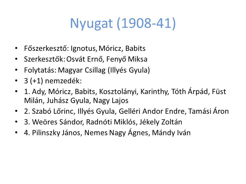 Nyugat (1908-41) Főszerkesztő: Ignotus, Móricz, Babits