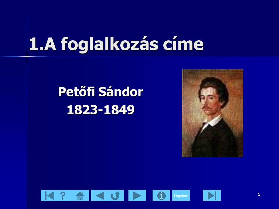 1.A foglalkozás címe Petőfi Sándor 1823-1849