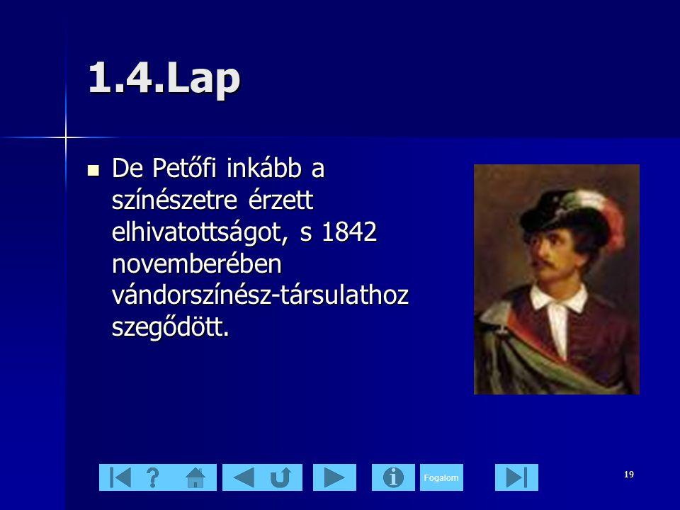1.4.Lap De Petőfi inkább a színészetre érzett elhivatottságot, s 1842 novemberében vándorszínész-társulathoz szegődött.