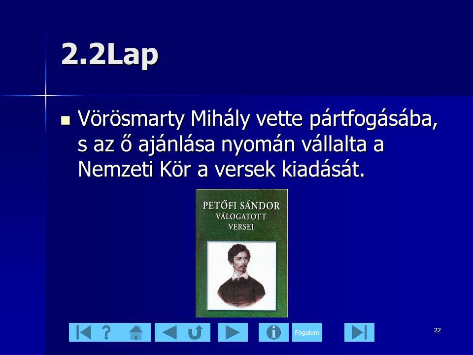 2.2Lap Vörösmarty Mihály vette pártfogásába, s az ő ajánlása nyomán vállalta a Nemzeti Kör a versek kiadását.