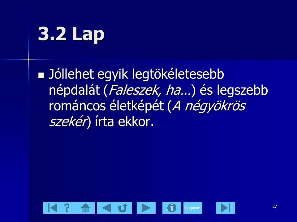 3.2 Lap Jóllehet egyik legtökéletesebb népdalát (Faleszek, ha…) és legszebb románcos életképét (A négyökrös szekér) írta ekkor.