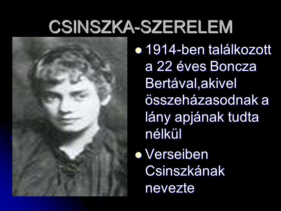 CSINSZKA-SZERELEM 1914-ben találkozott a 22 éves Boncza Bertával,akivel összeházasodnak a lány apjának tudta nélkül.