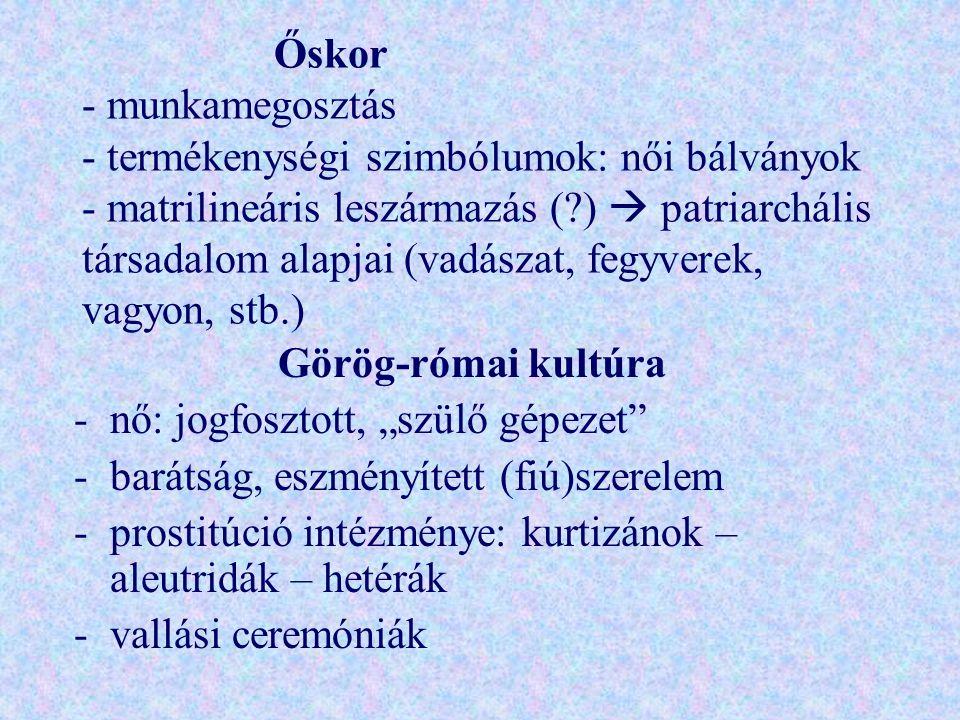 Őskor - munkamegosztás - termékenységi szimbólumok: női bálványok - matrilineáris leszármazás ( )  patriarchális társadalom alapjai (vadászat, fegyverek, vagyon, stb.)