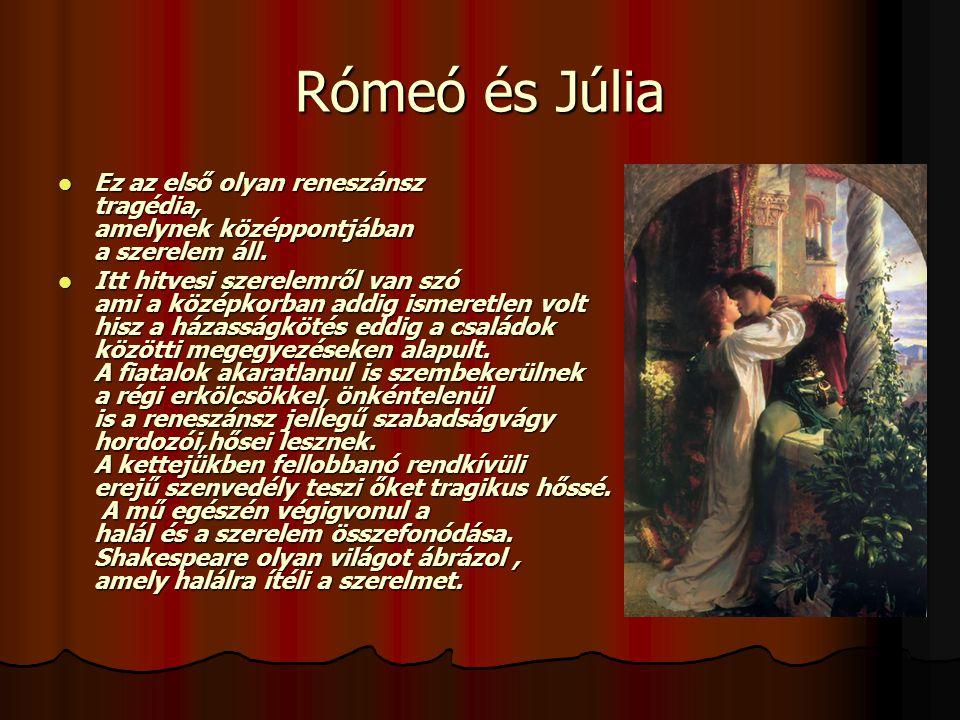 Rómeó és Júlia Ez az első olyan reneszánsz tragédia, amelynek középpontjában a szerelem áll.