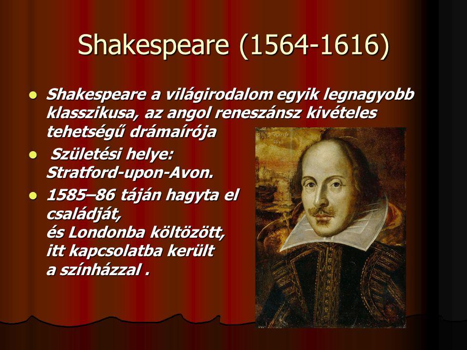 Shakespeare (1564-1616) Shakespeare a világirodalom egyik legnagyobb klasszikusa, az angol reneszánsz kivételes tehetségű drámaírója.