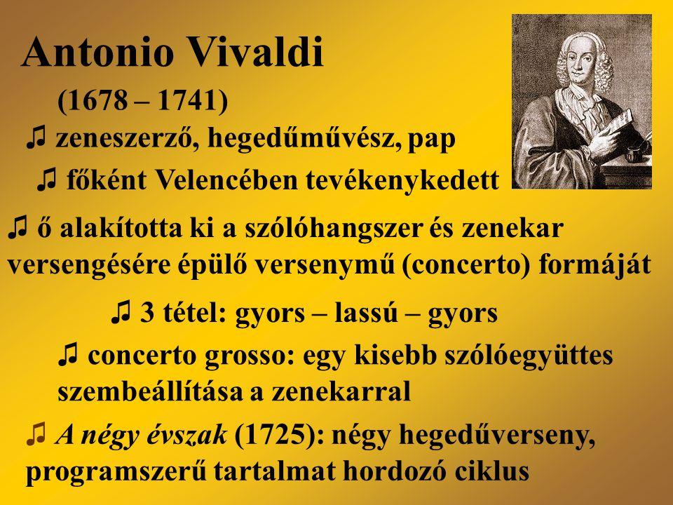 Antonio Vivaldi (1678 – 1741) ♫ zeneszerző, hegedűművész, pap
