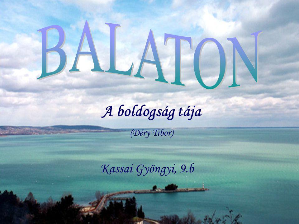 BALATON A boldogság tája (Déry Tibor) Kassai Gyöngyi, 9.b