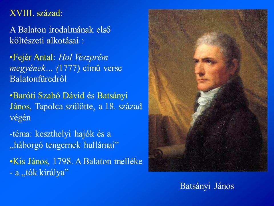 XVIII. század: A Balaton irodalmának első költészeti alkotásai : Fejér Antal: Hol Veszprém megyének… (1777) című verse Balatonfüredről.